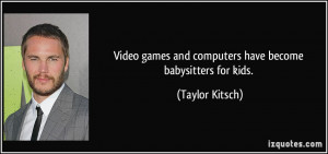 More Taylor Kitsch Quotes