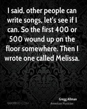 said, other people can write songs, let's see if I can. So the first ...