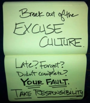 ... . Late? Forgot? Didn't complete? YOUR FAULT. TAKE RESPONSIBILITY