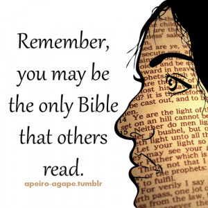 Remember, you may be the only bible that others read.