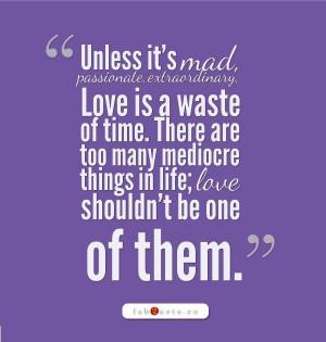 Mad passionate etraordinary love quote
