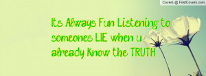 ... to someone's lie when u already know the truth... :) , Pictures