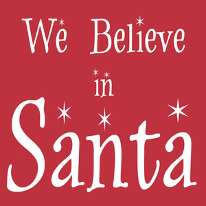 We Believe In Santa