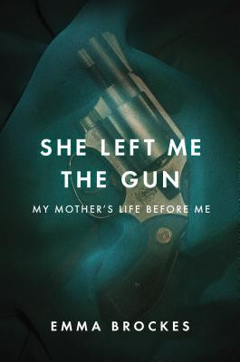 She Left Me the Gun: My Mother's Life Before Me
