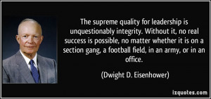The supreme quality for leadership is unquestionably integrity ...