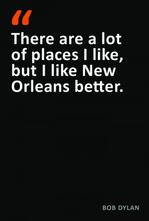 Bob Dylan New Orleans QuoteNew Orleans Quotes, Bob Dylan Quotes