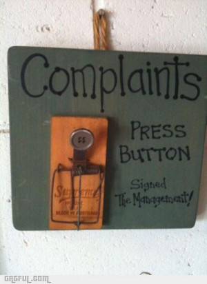 Complaints? Anyone?