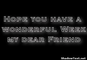Hope you have a wonderful Week my dear Friend
