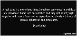 Famous Music Quotes By Rock Musicians ~ A rock band is a mysterious ...