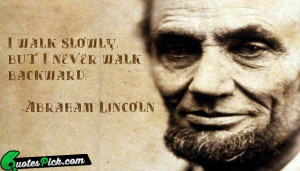 Walk Slowly But I Quote by Abraham Lincoln @ Quotespick.com