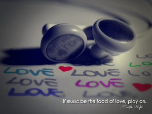If music be the food of love, play on. Twelfth Night
