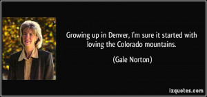 Growing up in Denver, I'm sure it started with loving the Colorado ...