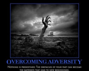 Overcoming Adversity Nothing is predestined: The obstacles of your ...