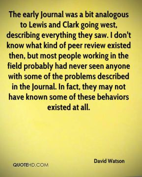 Watson - The early Journal was a bit analogous to Lewis and Clark ...