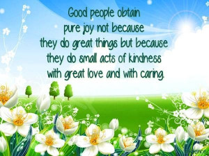 Good People Obtain Pure Joy Not Because They Do Great Things But ...