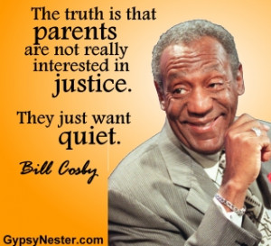 ... not really interested in justice. They just want quiet. -Bill Cosby