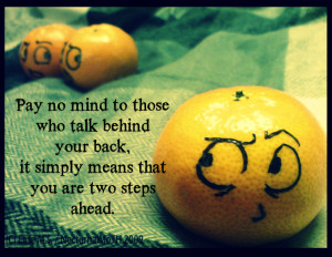 don't pay attantion to those who talk behind your back - Wisdom Quotes ...