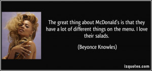 ... different things on the menu. I love their salads. - Beyonce Knowles