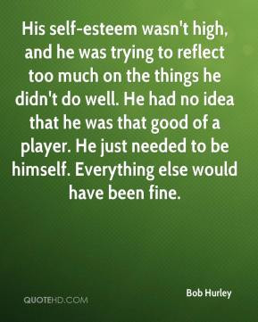 Bob Hurley - His self-esteem wasn't high, and he was trying to reflect ...