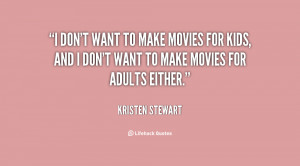 quote-Kristen-Stewart-i-dont-want-to-make-movies-for-100567.png