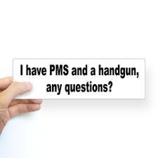 PMS Handgun Stress Humor Bumper Bumper Sticker