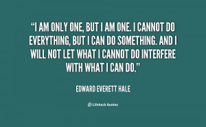 quote-Edward-Everett-Hale-i-am-only-one-but-i-am-17217.png
