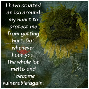 have created an Ice around my heart to protect me from getting hurt ...