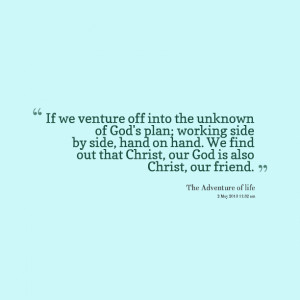 Quotes Picture: if we venture off into the unknown of god's plan ...