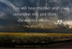 Anna Akhmatova She wanted storms because she hated calm seas.