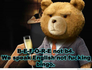 We speak English not fucking bingo.