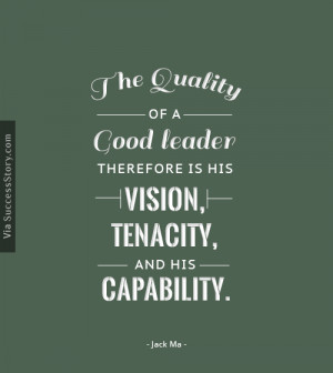 The quality of a good leader therefore is his vision, tenacity, and ...