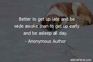sleep-Better to get up late and be wide awake than to get up early and ...