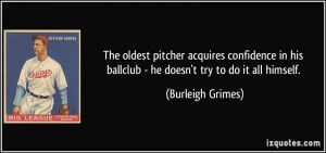 The oldest pitcher acquires confidence in his ballclub - he doesn't ...
