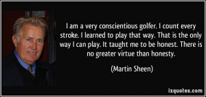 am a very conscientious golfer. I count every stroke. I learned to ...