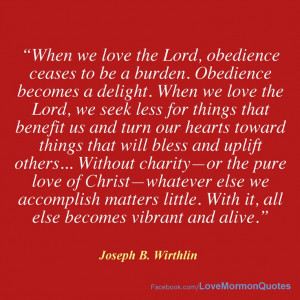 Obedience ceases to be a burden... Joseph B Wirthlin