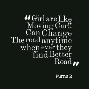 Quotes Picture: girl are like moving car!! can change the road anytime ...