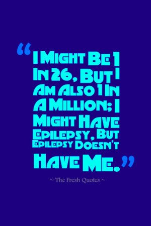 ... In A Million; I Might Have Epilepsy, But Epilepsy Doesn't Have Me