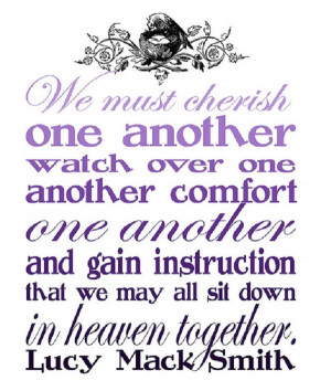 ... quote by Lucy Mack Smith encouraging us to love and cherish one