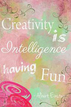 Quote: Creativity is intelligence having fun