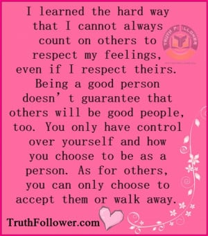 ... cannot always count on others to respect my feelings even if i respect