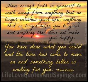 Have Enough Faith In Yourself To Walk Away From Anything That No ...