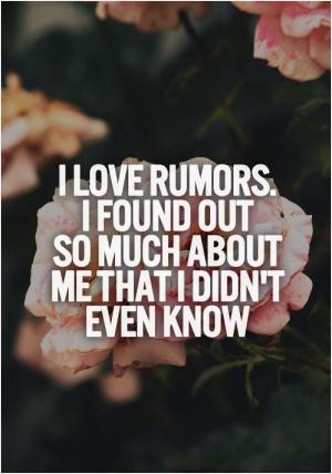 love rumors. I found out so much about me that I didn't even know.
