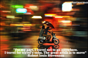 travel not to go anywhere. I travel for travel's sake. The great ...