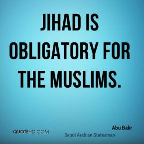 Abu Bakr - Jihad is obligatory for the Muslims.