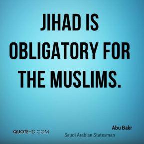Abu Bakr - Jihad is obligatory for the Muslims.