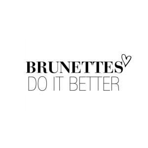 Brunettes Do It Better. Art Print