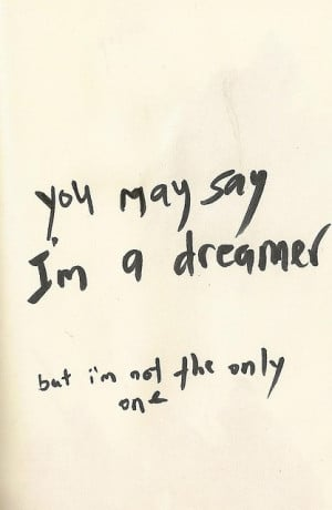 You May say I Am A Dreamer But I'm Not The Only One ~ Clever Quotes