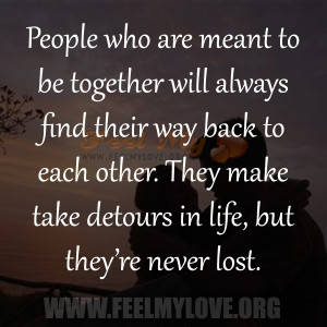 People-who-are-meant-to-be-together-will-always-find-their-way-back-to ...