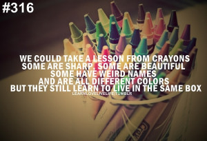 We could take a lesson from crayons some are sharp, some are beautiful ...