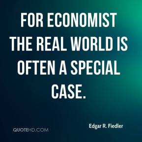 Edgar R. Fiedler - For economist the real world is often a special ...
